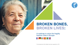 SLIDEKITS - 2018 - BROKEN BONES, BROKEN LIVES: A roadmap to solve the fragility fracture in Europe